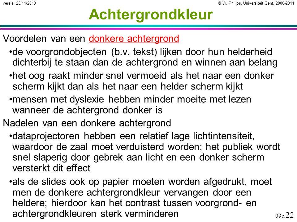 © W. Philips, Universiteit Gent, 2000-2011versie: 23/11/2010 09c. 22 Achtergrondkleur Voordelen van een donkere achtergronddonkere achtergrond de voor