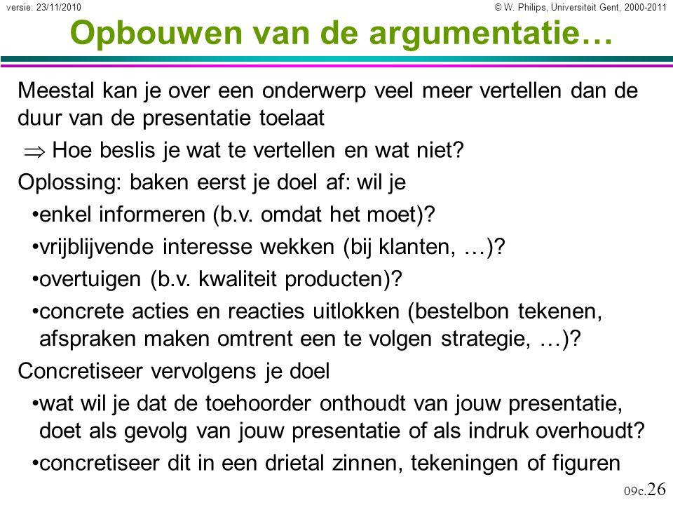 © W. Philips, Universiteit Gent, 2000-2011versie: 23/11/2010 09c. 26 Opbouwen van de argumentatie… Meestal kan je over een onderwerp veel meer vertell