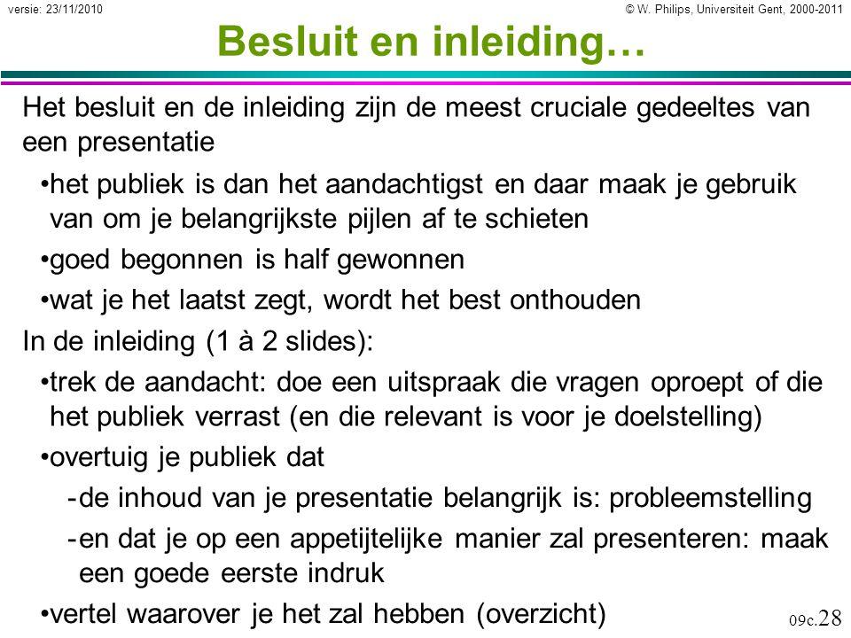 © W. Philips, Universiteit Gent, 2000-2011versie: 23/11/2010 09c. 28 Besluit en inleiding… Het besluit en de inleiding zijn de meest cruciale gedeelte
