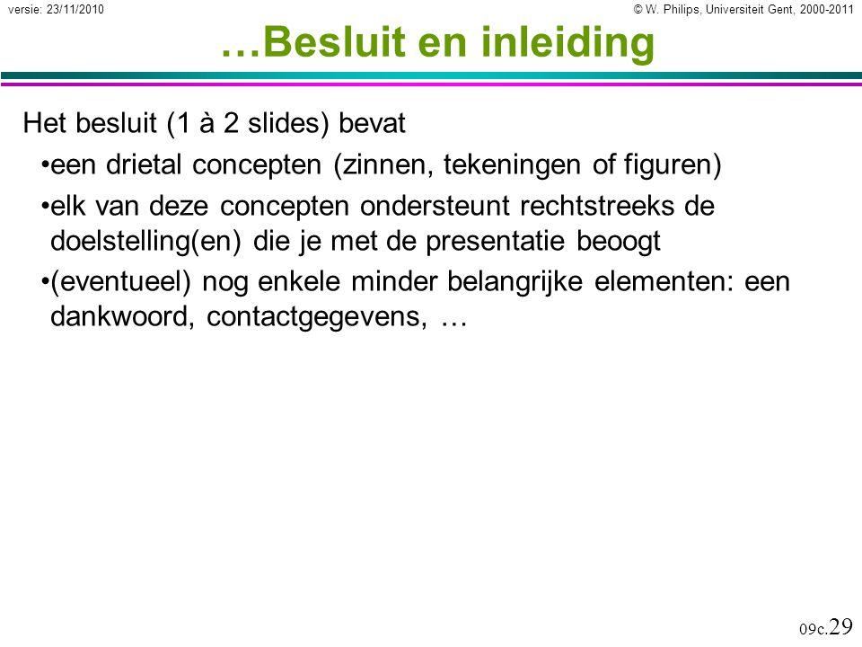 © W. Philips, Universiteit Gent, 2000-2011versie: 23/11/2010 09c. 29 …Besluit en inleiding Het besluit (1 à 2 slides) bevat een drietal concepten (zin