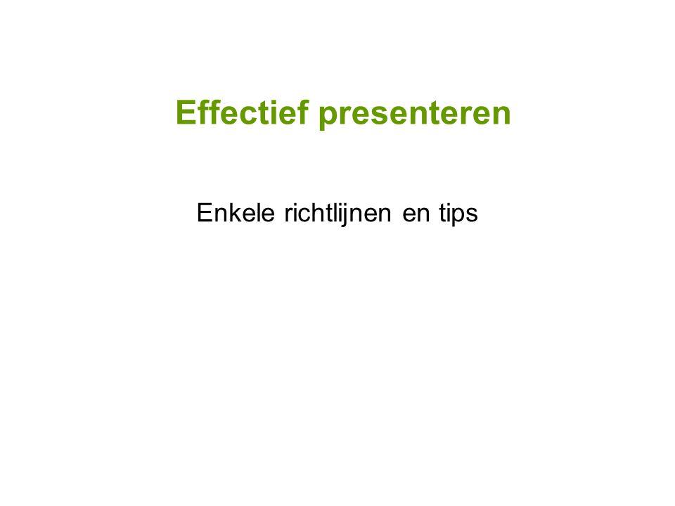 Effectief presenteren Enkele richtlijnen en tips