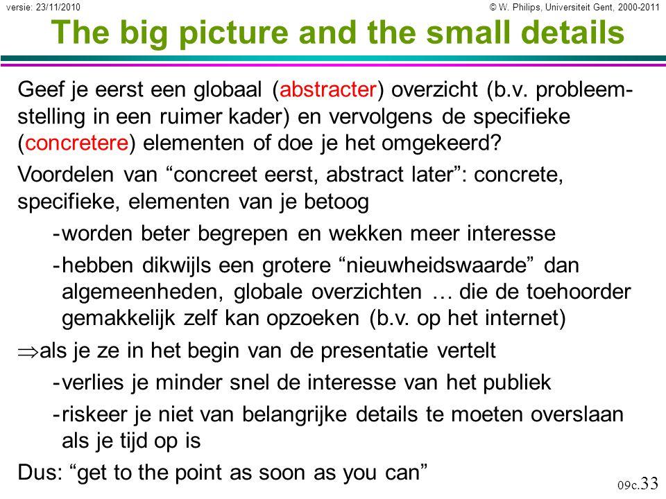 © W. Philips, Universiteit Gent, 2000-2011versie: 23/11/2010 09c. 33 The big picture and the small details Geef je eerst een globaal (abstracter) over