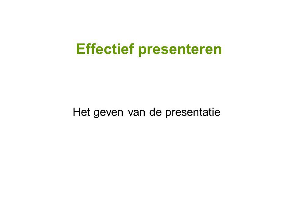 Effectief presenteren Het geven van de presentatie