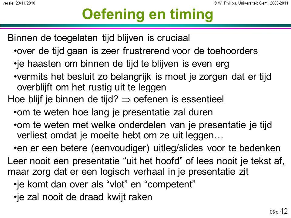 © W. Philips, Universiteit Gent, 2000-2011versie: 23/11/2010 09c. 42 Oefening en timing Binnen de toegelaten tijd blijven is cruciaal over de tijd gaa