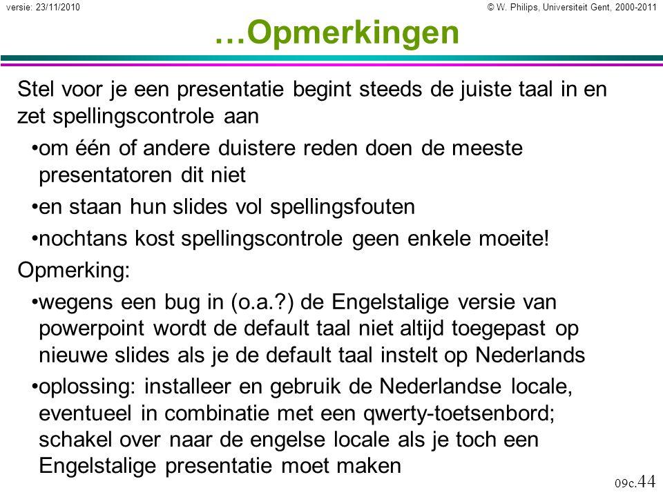 © W. Philips, Universiteit Gent, 2000-2011versie: 23/11/2010 09c. 44 …Opmerkingen Stel voor je een presentatie begint steeds de juiste taal in en zet