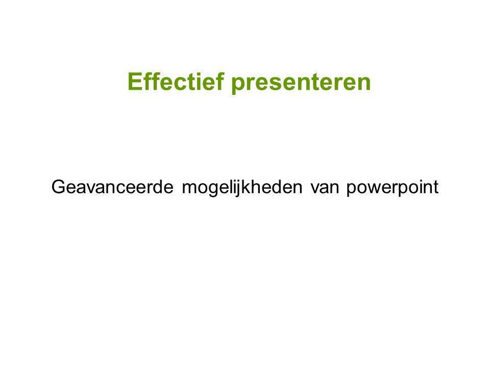Effectief presenteren Geavanceerde mogelijkheden van powerpoint