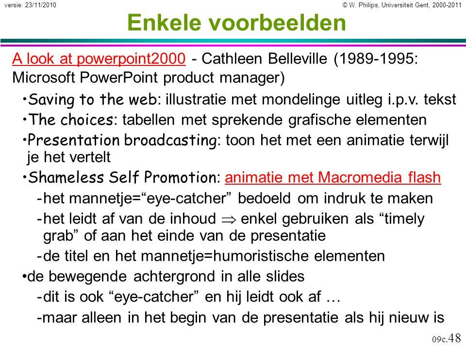 © W. Philips, Universiteit Gent, 2000-2011versie: 23/11/2010 09c. 48 Enkele voorbeelden A look at powerpoint2000A look at powerpoint2000 - Cathleen Be