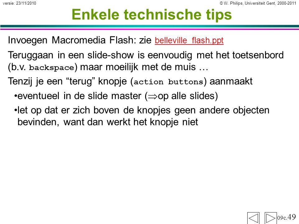 © W. Philips, Universiteit Gent, 2000-2011versie: 23/11/2010 09c. 49 Enkele technische tips Invoegen Macromedia Flash: zie belleville_flash.ppt bellev