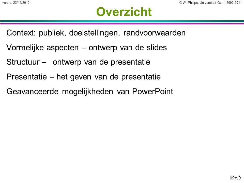 © W. Philips, Universiteit Gent, 2000-2011versie: 23/11/2010 09c. 5 Overzicht Context: publiek, doelstellingen, randvoorwaarden Vormelijke aspecten –