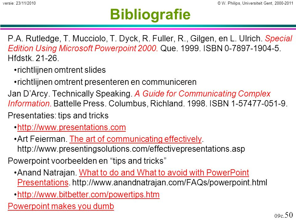 © W. Philips, Universiteit Gent, 2000-2011versie: 23/11/2010 09c. 50 Bibliografie P.A. Rutledge, T. Mucciolo, T. Dyck, R. Fuller, R., Gilgen, en L. Ul