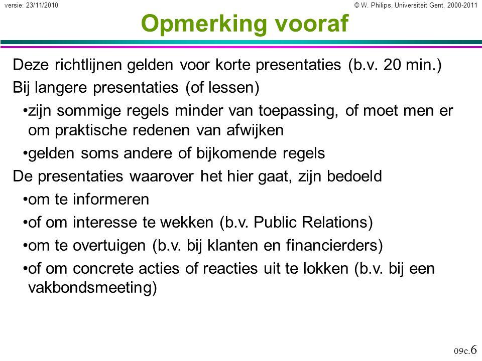 © W. Philips, Universiteit Gent, 2000-2011versie: 23/11/2010 09c. 6 Opmerking vooraf Deze richtlijnen gelden voor korte presentaties (b.v. 20 min.) Bi