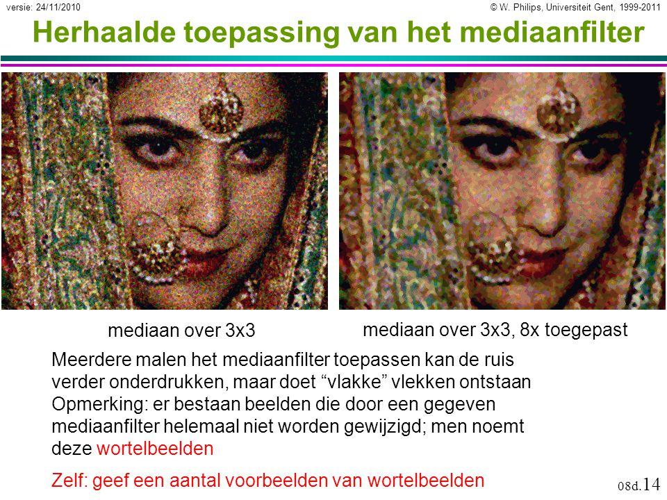 © W. Philips, Universiteit Gent, 1999-2011versie: 24/11/2010 08d. 14 Herhaalde toepassing van het mediaanfilter Meerdere malen het mediaanfilter toepa