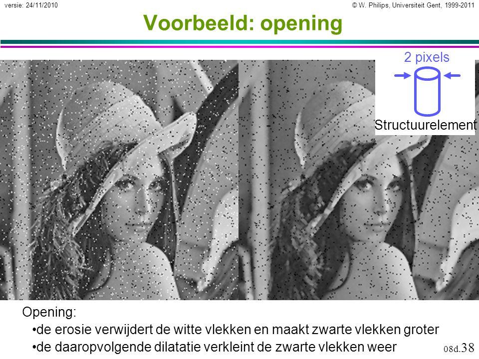 © W. Philips, Universiteit Gent, 1999-2011versie: 24/11/2010 08d. 38 Voorbeeld: opening Opening: de erosie verwijdert de witte vlekken en maakt zwarte