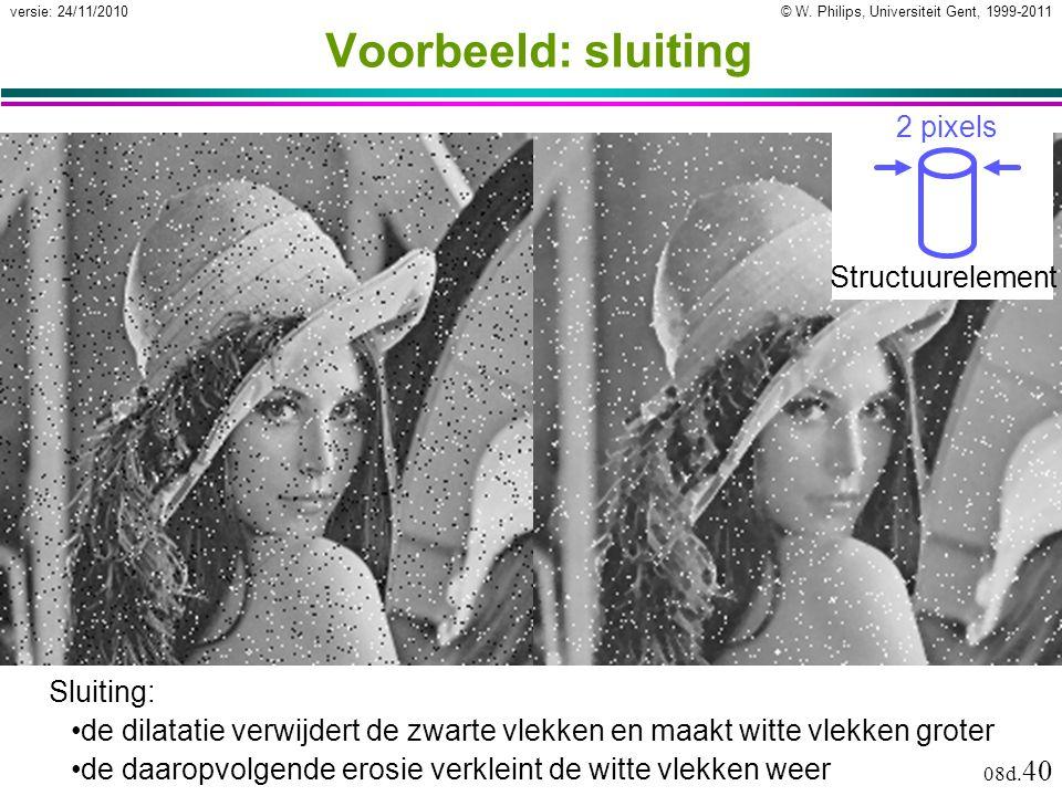 © W. Philips, Universiteit Gent, 1999-2011versie: 24/11/2010 08d. 40 Voorbeeld: sluiting Sluiting: de dilatatie verwijdert de zwarte vlekken en maakt