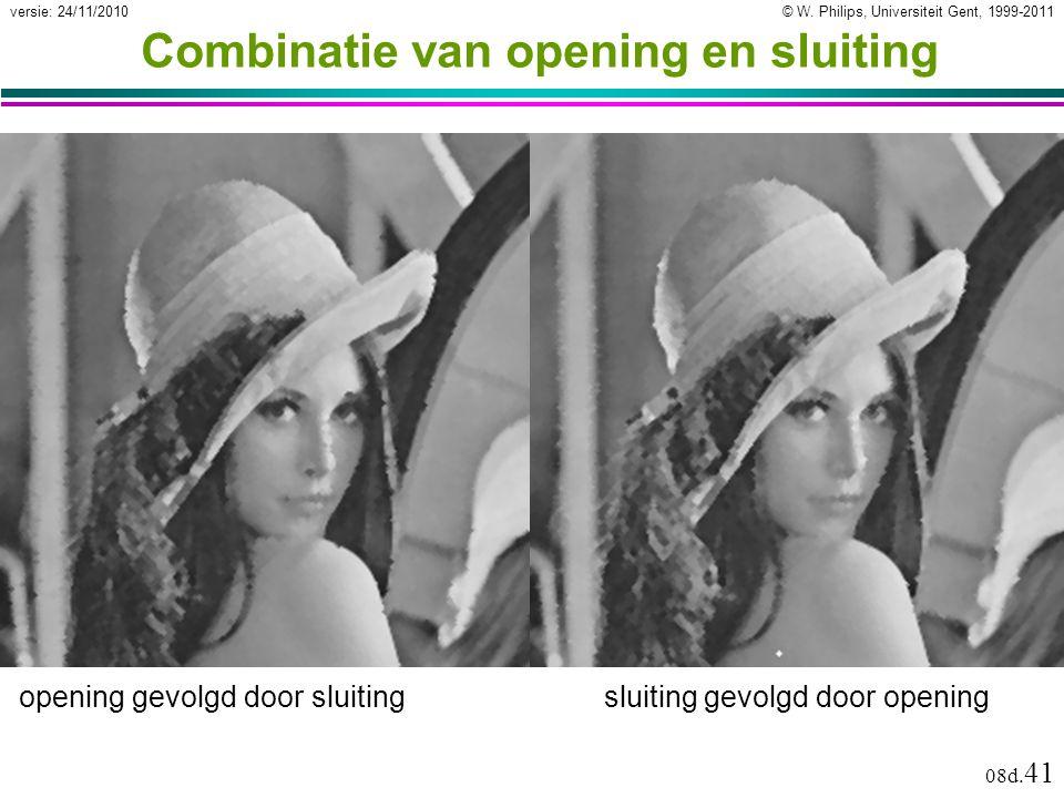 © W. Philips, Universiteit Gent, 1999-2011versie: 24/11/2010 08d. 41 Combinatie van opening en sluiting opening gevolgd door sluitingsluiting gevolgd
