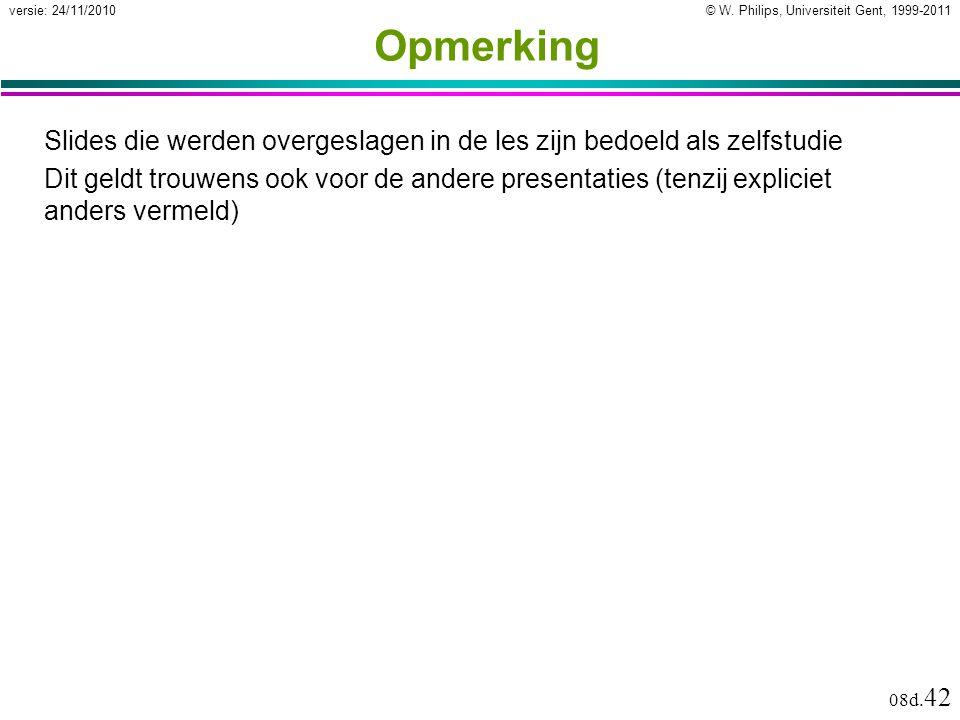 © W. Philips, Universiteit Gent, 1999-2011versie: 24/11/2010 08d. 42 Opmerking Slides die werden overgeslagen in de les zijn bedoeld als zelfstudie Di