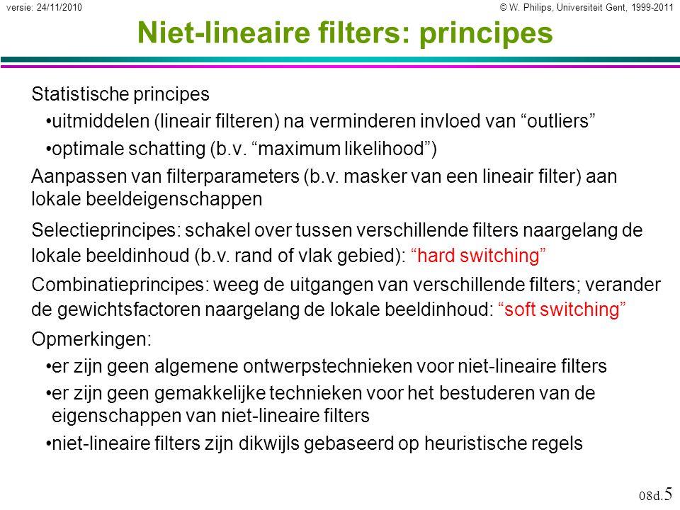 © W. Philips, Universiteit Gent, 1999-2011versie: 24/11/2010 08d. 5 Niet-lineaire filters: principes Statistische principes uitmiddelen (lineair filte