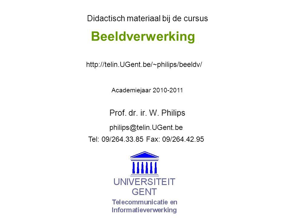 Beeldverwerking Prof. dr. ir. W. Philips Didactisch materiaal bij de cursus Academiejaar 2010-2011 philips@telin.UGent.be http://telin.UGent.be/~phili