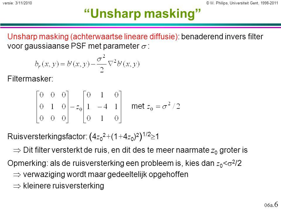 """© W. Philips, Universiteit Gent, 1998-2011versie: 3/11/2010 06a. 6 """"Unsharp masking"""" Unsharp masking (achterwaartse lineare diffusie): benaderend inve"""