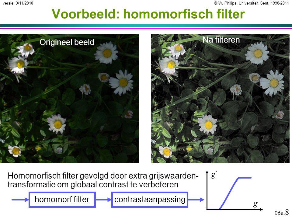 © W. Philips, Universiteit Gent, 1998-2011versie: 3/11/2010 06a. 8 Voorbeeld: homomorfisch filter Homomorfisch filter gevolgd door extra grijswaarden-