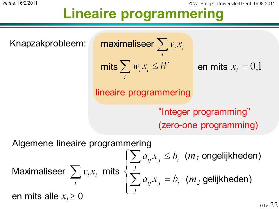 """© W. Philips, Universiteit Gent, 1998-2011 versie: 16/2/2011 01a. 22 """"Integer programming"""" (zero-one programming) Lineaire programmering lineaire prog"""
