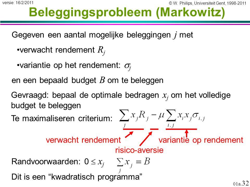 © W. Philips, Universiteit Gent, 1998-2011 versie: 16/2/2011 01a. 32 Beleggingsprobleem (Markowitz) Gegeven een aantal mogelijke beleggingen j met ver