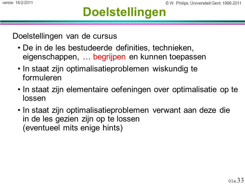 © W. Philips, Universiteit Gent, 1998-2011 versie: 16/2/2011 01a. 33 Doelstellingen Doelstellingen van de cursus De in de les bestudeerde definities,