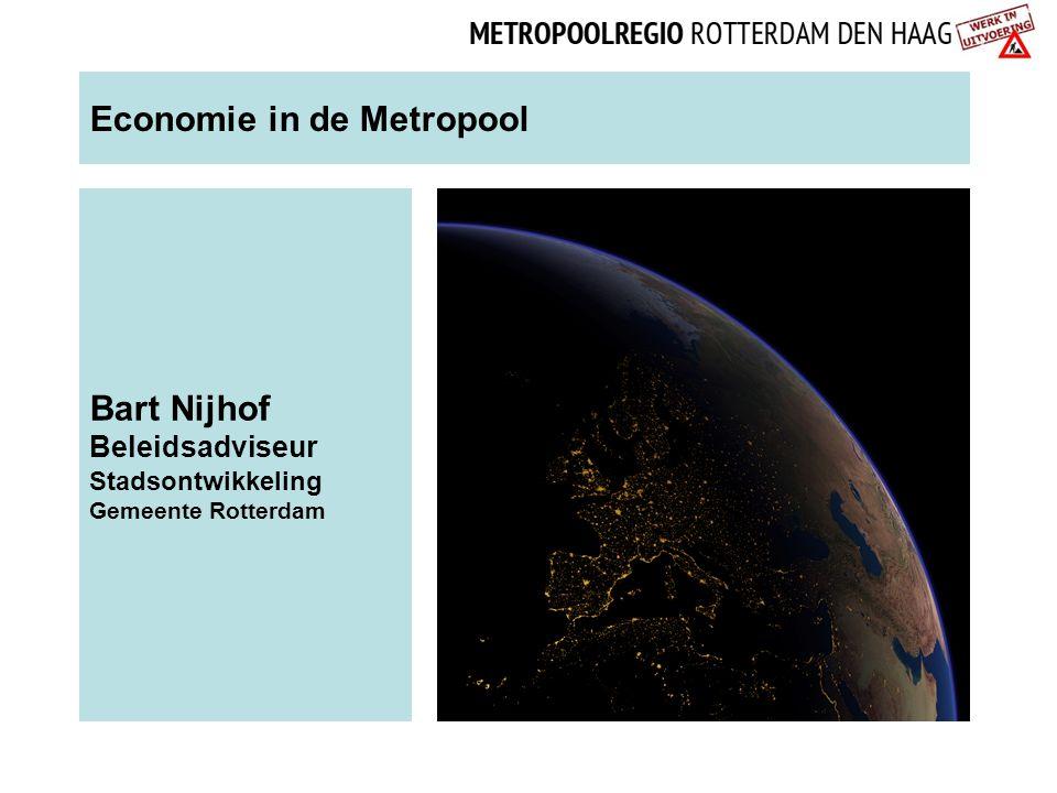 Economie in de Metropool Bart Nijhof Beleidsadviseur Stadsontwikkeling Gemeente Rotterdam