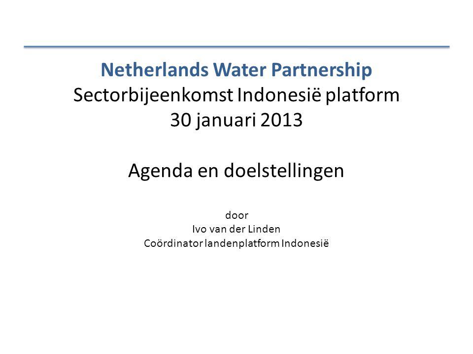 Netherlands Water Partnership Sectorbijeenkomst Indonesië platform 30 januari 2013 Agenda en doelstellingen door Ivo van der Linden Coördinator landenplatform Indonesië