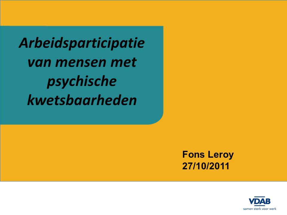 Arbeidsparticipatie van mensen met psychische kwetsbaarheden Fons Leroy 27/10/2011