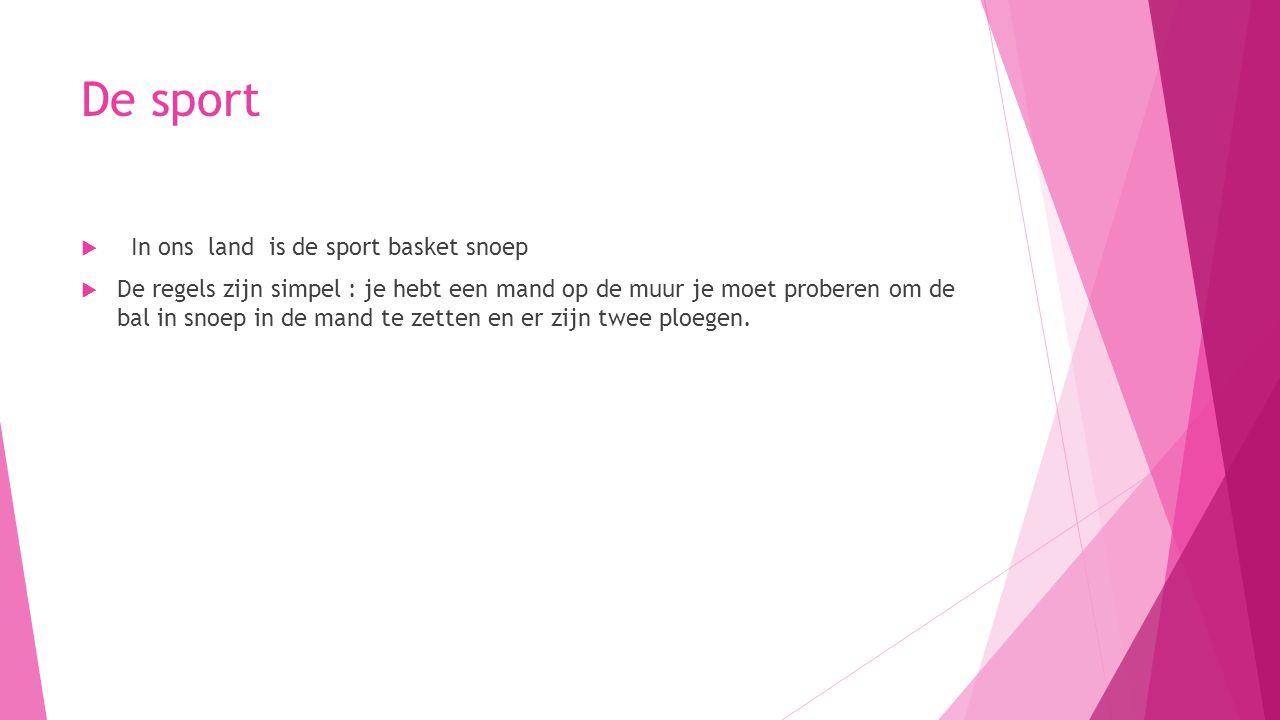 De sport  In ons land is de sport basket snoep  De regels zijn simpel : je hebt een mand op de muur je moet proberen om de bal in snoep in de mand t