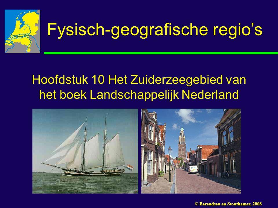 Hoofdstuk 10 Het Zuiderzeegebied van het boek Landschappelijk Nederland Fysisch-geografische regio's © Berendsen en Stouthamer, 2008