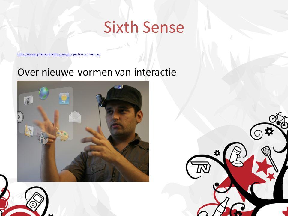Sixth Sense http://www.pranavmistry.com/projects/sixthsense/ Over nieuwe vormen van interactie