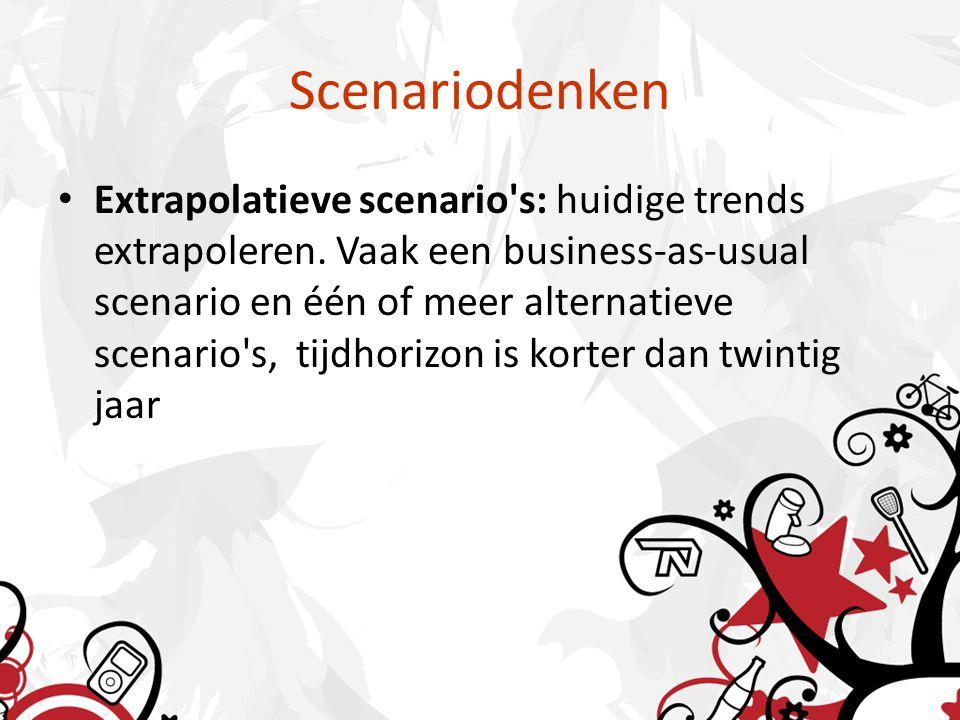 Scenariodenken Extrapolatieve scenario s: huidige trends extrapoleren.