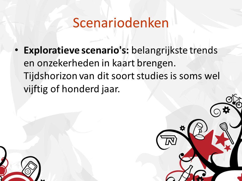 Scenariodenken Exploratieve scenario s: belangrijkste trends en onzekerheden in kaart brengen.