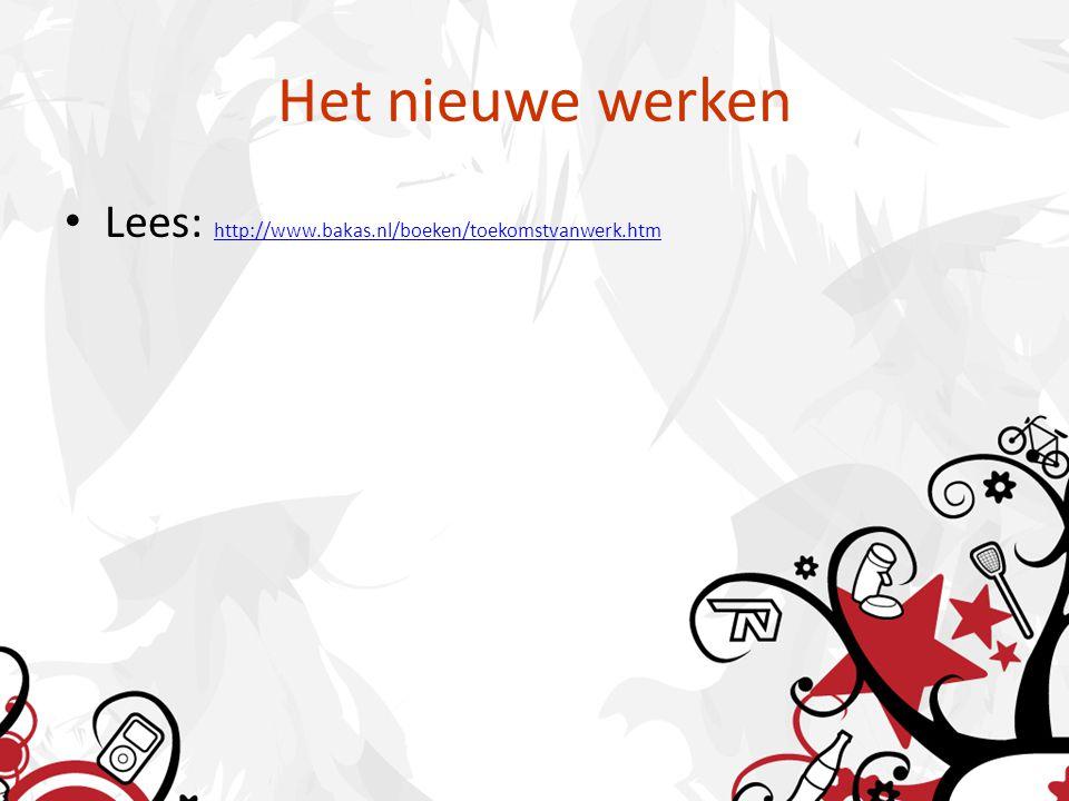 Het nieuwe werken Lees: http://www.bakas.nl/boeken/toekomstvanwerk.htm http://www.bakas.nl/boeken/toekomstvanwerk.htm
