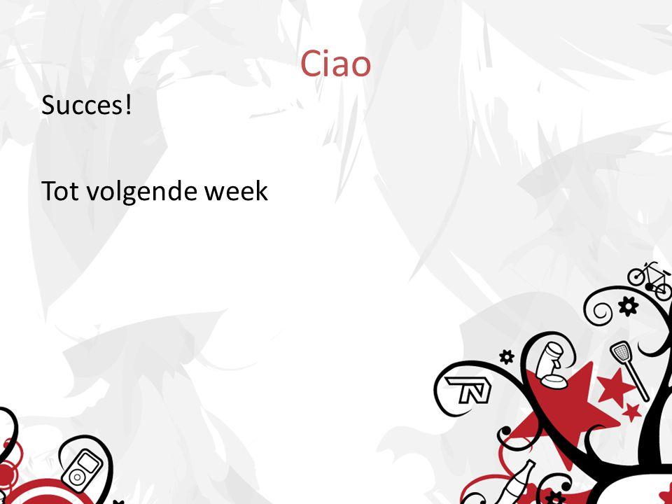 Ciao Succes! Tot volgende week