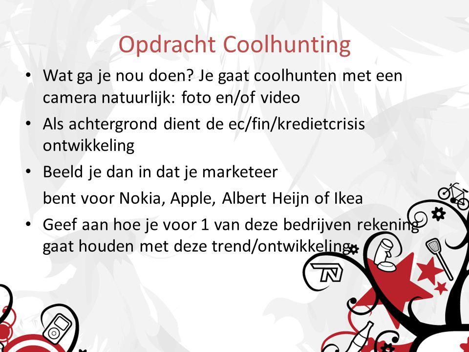 Opdracht Coolhunting Verzin op basis hiervan een naam voor een trend Karakteriseer de trend in maximaal 250 woorden Visualiseer je jacht à la Trendwatching.com en onderbouw je keuzen Presenteer je bevindingen o.a.
