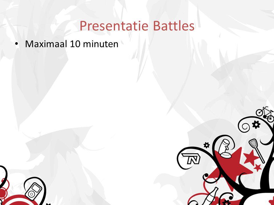 Presentatie Battles Maximaal 10 minuten