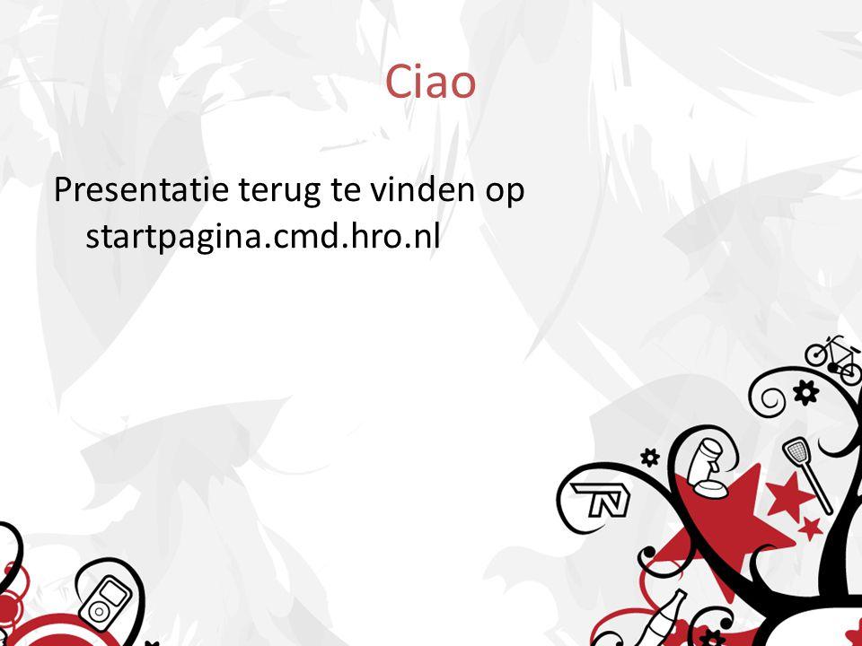 Ciao Presentatie terug te vinden op startpagina.cmd.hro.nl
