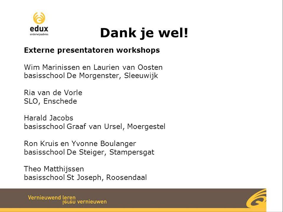 Dank je wel! Externe presentatoren workshops Wim Marinissen en Laurien van Oosten basisschool De Morgenster, Sleeuwijk Ria van de Vorle SLO, Enschede