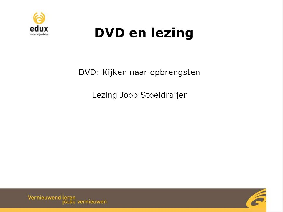 DVD en lezing DVD: Kijken naar opbrengsten Lezing Joop Stoeldraijer
