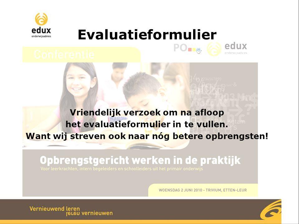 Doelen van de conferentie Deelnemers hebben kennis genomen van opbrengstgericht werken in de praktijk van scholen in de regio West-Brabant.