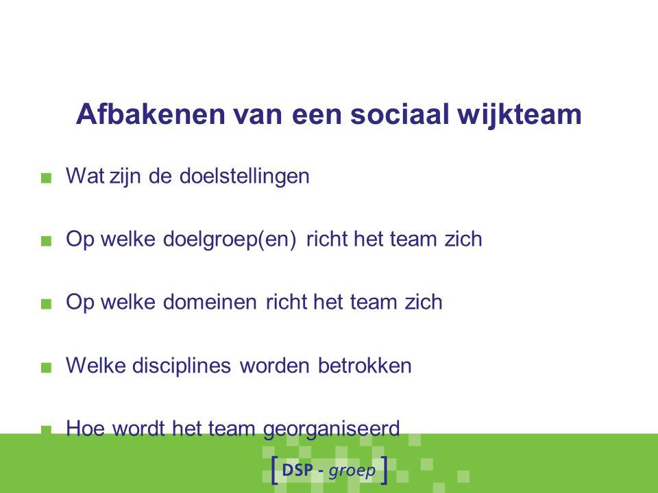 Afbakenen van een sociaal wijkteam ■ Wat zijn de doelstellingen ■ Op welke doelgroep(en) richt het team zich ■ Op welke domeinen richt het team zich ■