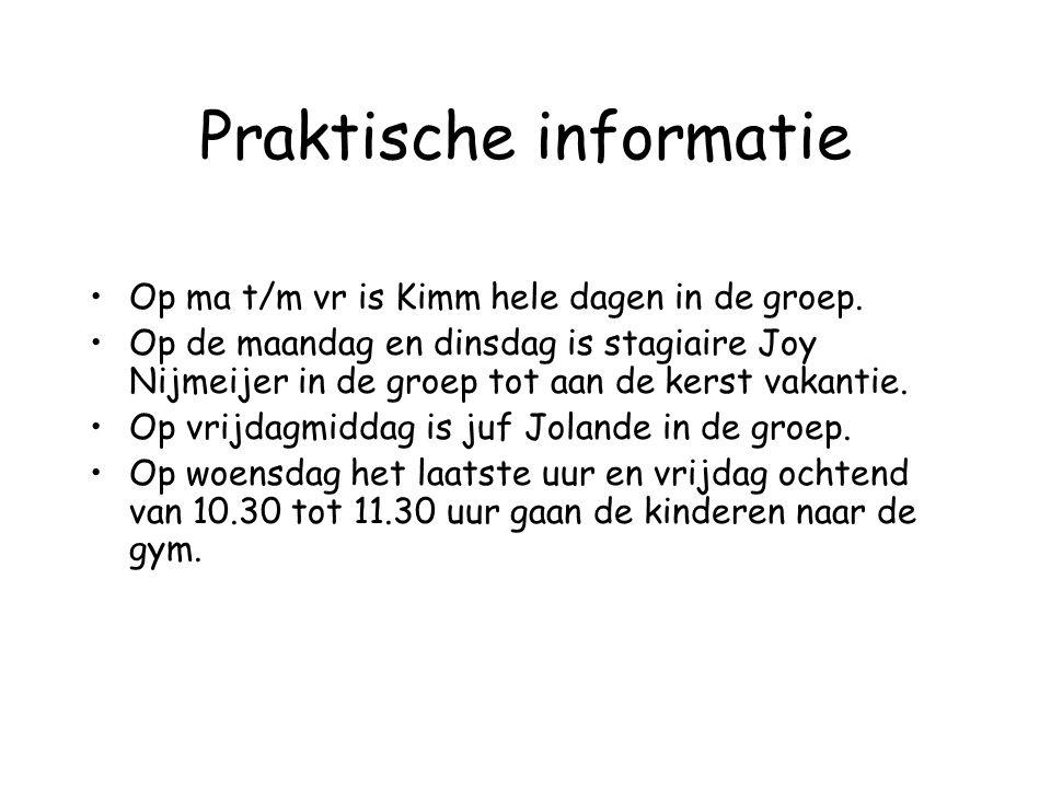 Praktische informatie Op ma t/m vr is Kimm hele dagen in de groep.