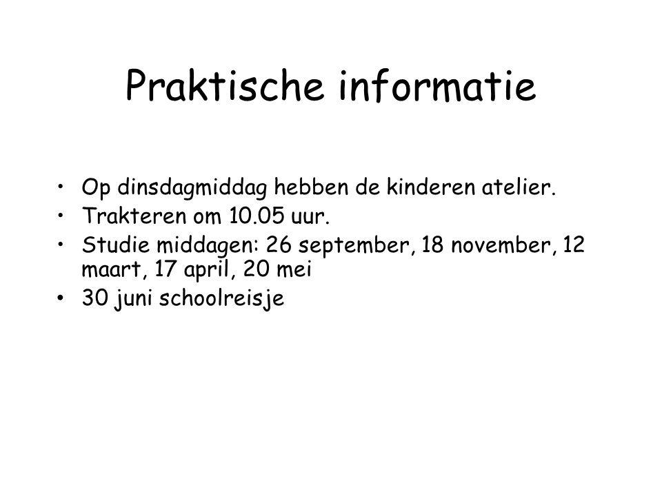 Praktische informatie Op dinsdagmiddag hebben de kinderen atelier. Trakteren om 10.05 uur. Studie middagen: 26 september, 18 november, 12 maart, 17 ap