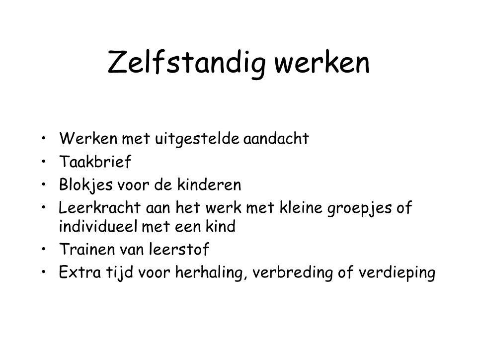 Zelfstandig werken Werken met uitgestelde aandacht Taakbrief Blokjes voor de kinderen Leerkracht aan het werk met kleine groepjes of individueel met e