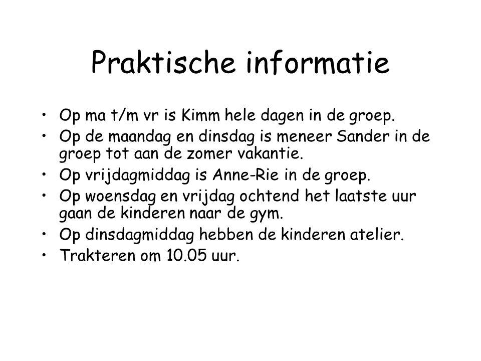 Praktische informatie Op ma t/m vr is Kimm hele dagen in de groep. Op de maandag en dinsdag is meneer Sander in de groep tot aan de zomer vakantie. Op