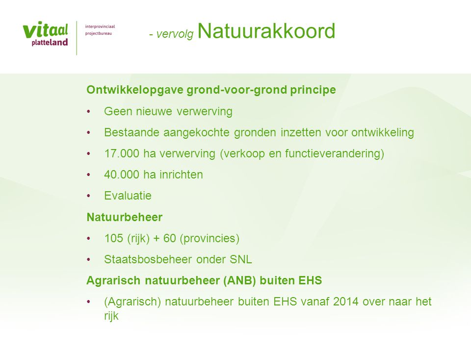 Ontwikkelopgave grond-voor-grond principe Geen nieuwe verwerving Bestaande aangekochte gronden inzetten voor ontwikkeling 17.000 ha verwerving (verkoo