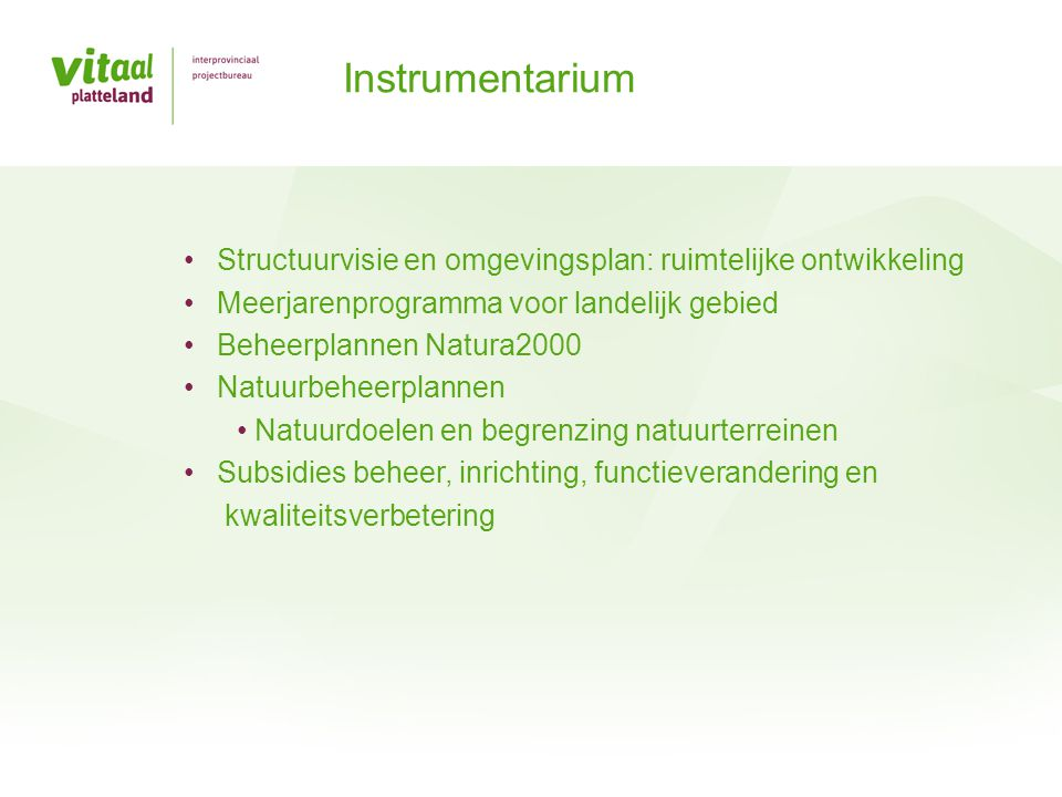Structuurvisie en omgevingsplan: ruimtelijke ontwikkeling Meerjarenprogramma voor landelijk gebied Beheerplannen Natura2000 Natuurbeheerplannen Natuur